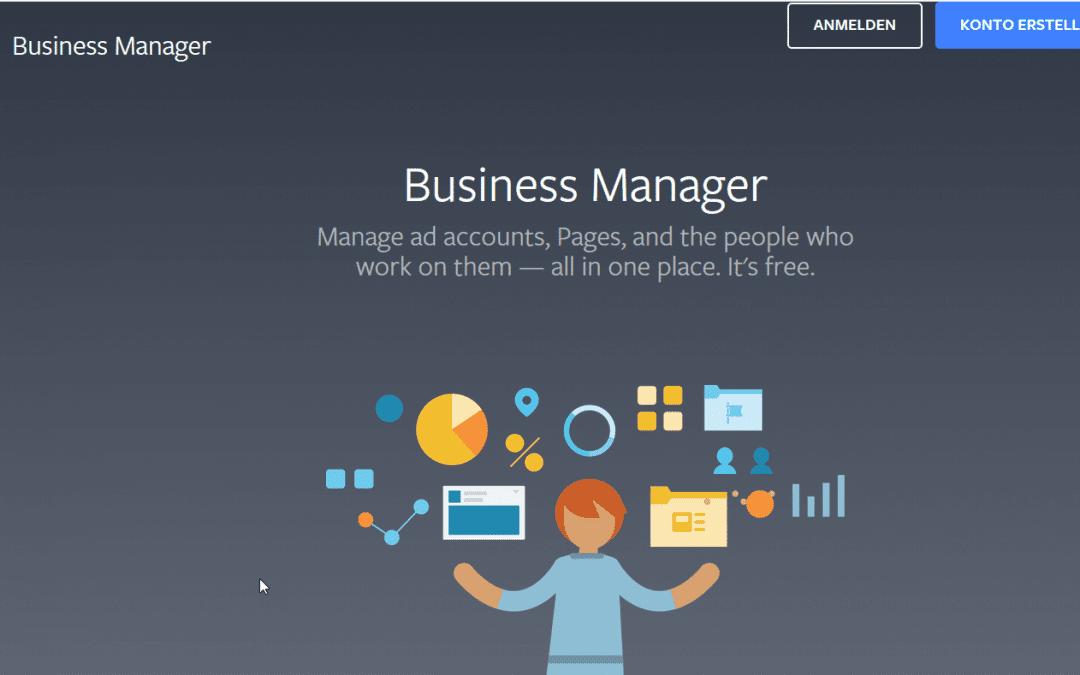 Facebook Business Manager Account anlegen – Warum man das tun sollte und was man dabei beachten muss.